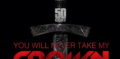 "[Music] : 50 Cent ""You Will Never Take My Crown"""