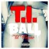 """New Music: T.I. x Lil Wayne """"Ball"""""""