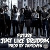 "NEW MUSIC: FUTURE ""JUST LIKE BRUDDAS"""