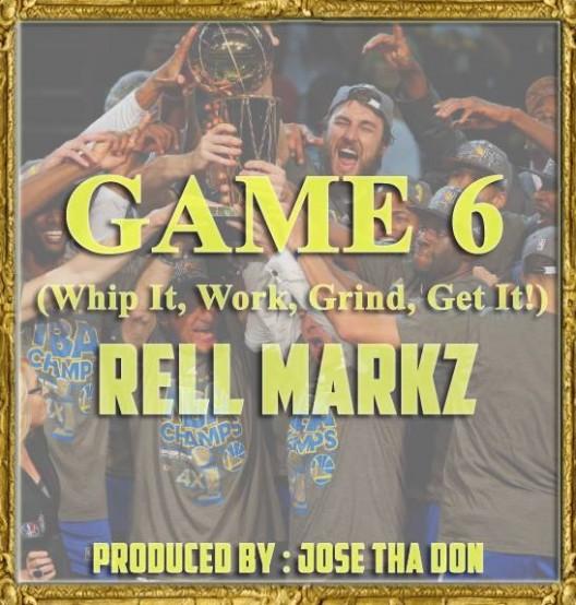 """LISTEN: """"Game 6″ By @Rellmarkz"""
