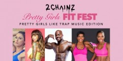 DOPE EVENT ALERT: 2Chainz Pretty Girls Fit Fest #PrettyGirlsLikeTrapMusic Edition