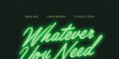 BANGER ALERT: Meek Mill Ft. Chris Brown & Ty Dolla $ign 'Whatever You Need'
