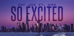 NEW VIDEO: Fat Joe x Dre 'So Excited'