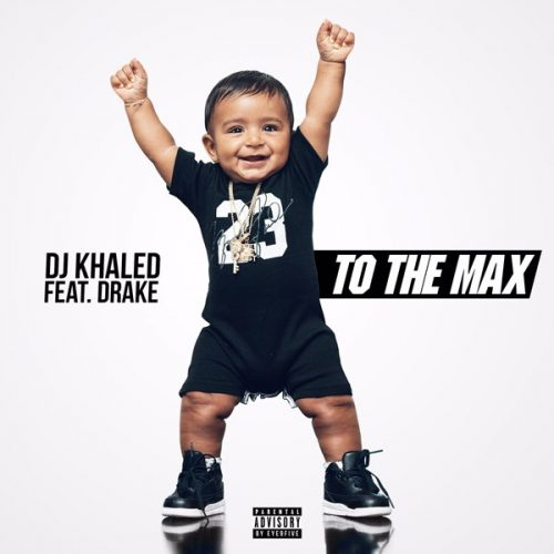 0d7287b3874ca9 New Music  DJ Khaled x Drake  To The Max  + New Album Cover For GRATEFUL  Revealed
